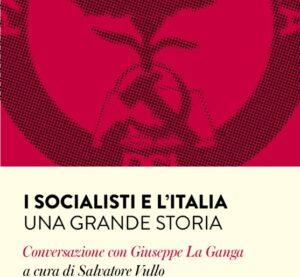 Salvatore Vullo I socialisti e l'Italia Una grande storia. Conversazione con Giuseppe La Ganga