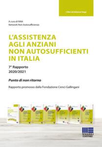 L'ASSISTENZA AGLI ANZIANI NON AUTOSUFFICIENTI IN ITALIA 2020/2021: 7° Rapporto. Punto di non ritorno