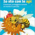 IO STO CON LE API.Conoscere, proteggere e amare un mondo in pericolo Terre di mezzo Editore